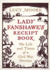 Lady Fanshawe's Receipt Book : The Life and Times of a Civil War Heroine - Book