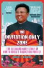 The Invitation-Only Zone : The Extraordinary Story of North Korea's Abduction Project - Book