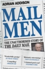 Mail Men : The Unauthorized Story of the Daily Mail - The Paper that Divided and Conquered Britain - Book