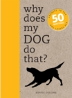 Why Does My Dog Do That? : Answers to the 50 Questions Dog Lovers Ask - Book