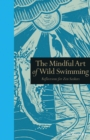 The Mindful Art of Wild Swimming : Reflections for Zen Seekers - Book