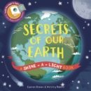 Secrets of Our Earth : A Shine-a-Light Book - Book