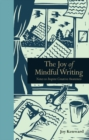 The Joy of Mindful Writing : Notes to Inspire Creative Awareness - Book