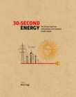 30-Second Energy : The 50 most fundamental concepts in energy, each explained in half a minute - Book
