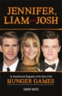 Jennifer, Liam and Josh : An Unauthorized Biography of the Stars of The Hunger Games - Book