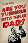 Are You Turning Into Your Dad? - Book
