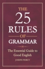 The 25 Rules of Grammar : The Essential Guide to Good English - Book