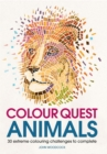 Colour Quest Animals : 30 Extreme Colouring Challenges to Complete - Book