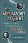 The Ardlamont Mystery : The Real-Life Story Behind the Creation of Sherlock Holmes - Book