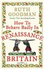 How to Behave Badly in Renaissance Britain - Book