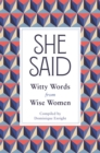 She Said : Witty Words from Wise Women - eBook