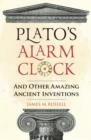 Plato's Alarm Clock : And Other Amazing Ancient Inventions - Book