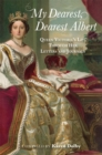 My Dearest, Dearest Albert : Queen Victoria's Life Through Her Letters and Journals - Book