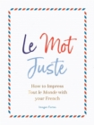 Le Mot Juste : How to Impress Tout le Monde with Your French - Book