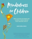 Mindfulness for Children : Simple Activities for Parents and Children to Create Greater Focus, Resilience, and Joy - Book