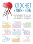 Crochet Know-How : Techniques and Tips for All Levels of Skill from Beginner to Advanced - Book