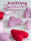 Knitting Stashbusters : 25 Great Ways to Use Up Your Yarn Leftovers of One Ball or Less - Book