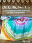 Old Quilts, New Life : 18 Step-by-Step Projects Inspired by Quilts from the American Folk Art Museum - Book
