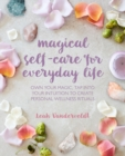 Magical Self-Care for Everyday Life : Create Your Own Personal Wellness Rituals Using the Tarot, Space-Clearing, Breath Work, High-Vibe Recipes, and More - Book