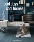 Cool Dogs, Cool Homes : Living in Style with Your Dog - Book