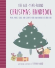 The All-Year-Round Christmas Handbook : Plan, Make, Cook, and Create Your Own Unique Celebration - Book