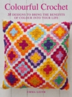 Colourful Crochet : 35 Designs to Bring the Benefits of Colour into Your Life - Book