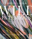Wild Interiors : Beautiful plants in beautiful spaces - eBook