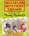 Museum Mystery Squad and the Case of the Moving Mammoth - Book