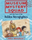 Museum Mystery Squad and the Case of the Hidden Hieroglyphics - Book