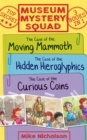 Museum Mystery Squad Books 1 to 3 : The Cases of the Moving Mammoth, Hidden Hieroglyphics and Curious Coins - eBook