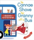 Ye Cannae Shove Yer Granny Off A Bus : A Favourite Scottish Rhyme with Moving Parts - Book