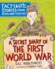 A Secret Diary of the First World War : Fact-tastic Stories from Scotland's History - eBook