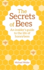 The Secrets of Bees : An Insider's Guide to the Life of Honeybees - Book