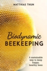 Biodynamic Beekeeping : A Sustainable Way to Keep Happy, Healthy Bees - Book