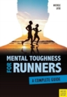 Mental Toughness for Runners : A Complete Guide - Book