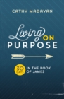Living on Purpose : 30 Days in the Book of James - Book