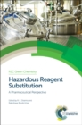 Hazardous Reagent Substitution : A Pharmaceutical Perspective - Book