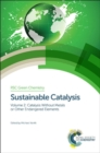 Sustainable Catalysis : Without Metals or Other Endangered Elements, Parts 1 and 2 - Book