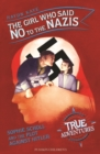 The Girl Who Said No to the Nazis : Sophie Scholl and the Plot Against Hitler - eBook