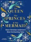 The Queen, the Princes and the Mermaid : Hans Christian Andersen's Most Enchanting Tales - Book
