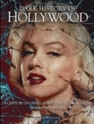 Dark History of Hollywood : A century of greed, corruption and scandal behind the movies - Book