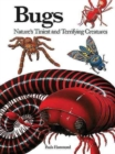 Bugs : Nature's Tiniest and Terrifying Creatures - Book