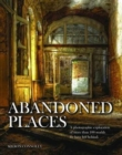 Abandoned Places : A photographic exploration of more than 100 worlds we have left behind - Book