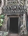 Abandoned Civilisations : The Mysteries Behind More Than 90 Lost Worlds - Book
