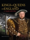 Kings & Queens of England: A Dark History : 1066 to the Present Day - Book