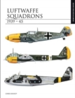 Luftwaffe Squadrons 1939-45 : The Essential Aircraft Identification Guide - Book