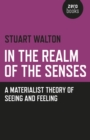 In The Realm of the Senses : A Materialist Theory of Seeing and Feeling - eBook