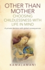 Other Than Mother - Choosing Childlessness with Life in Mind : A Private Decision With Global Consequences - eBook