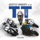 Greatest Moments of the TT Races - eBook