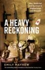 A Heavy Reckoning : War, Medicine and Survival in Afghanistan and Beyond - eBook